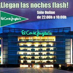 ¡Comienzan las Noches Flash en El Corte Inglés! Grandes ofertas de 22:00 a 10:00 sólo online.