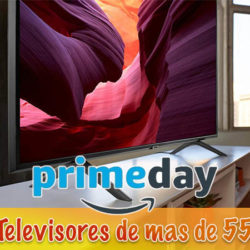 Aprovecha el Prime Day de Amazon para actualizar tu televisor. Televisores de más de 55'' con ofertas del 20 al 40%.