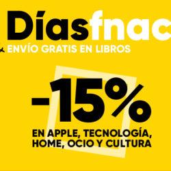 ¡Días Fnac! 15% De descuento en Tecnología (incluyendo Apple), Hogar, Ocio y Cultura.